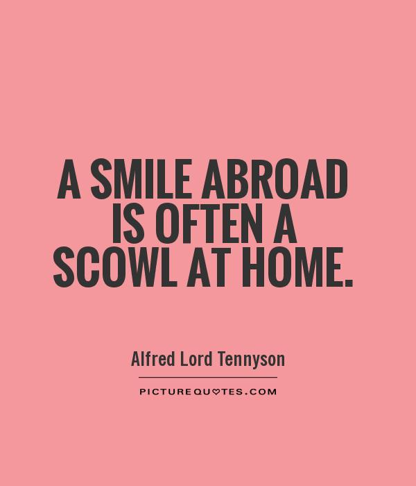 a smile abroad is often a scowl at home picture quotes