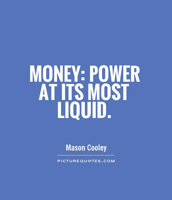 Money: power at its most liquid Picture Quote #1