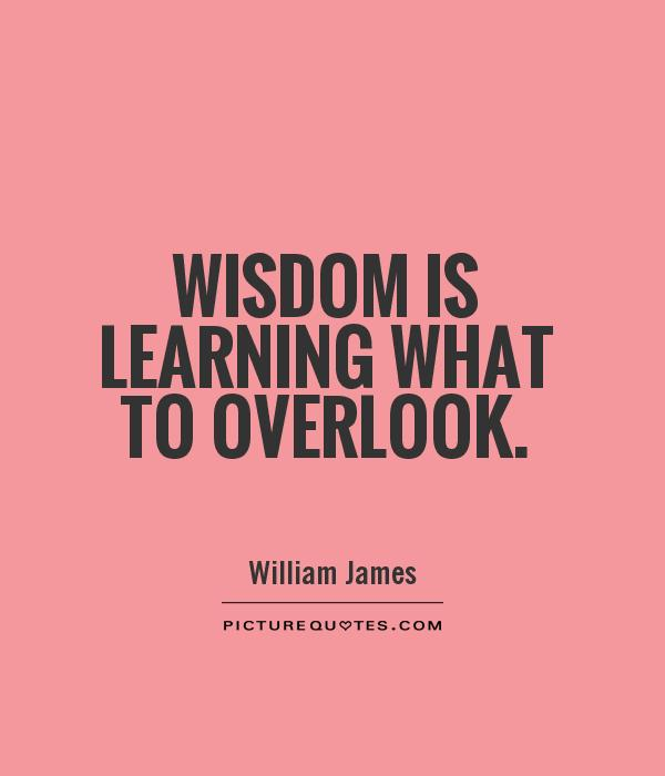 Wisdom is learning what to overlook Picture Quote #1