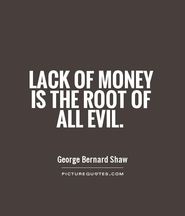 Lack of money is the root of all evil Picture Quote #1