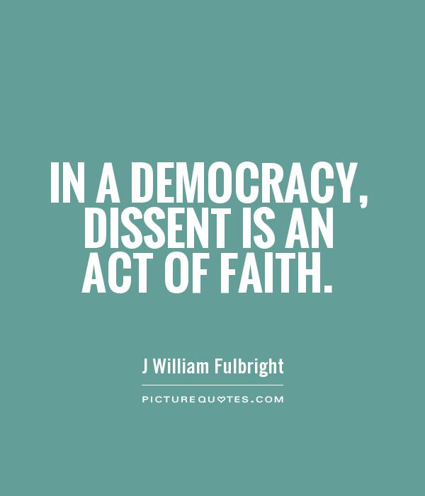 In a democracy, dissent is an act of faith Picture Quote #1