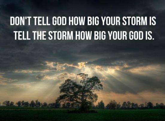 Don't tell God how big your storm is. Tell the storm how big your God is Picture Quote #1