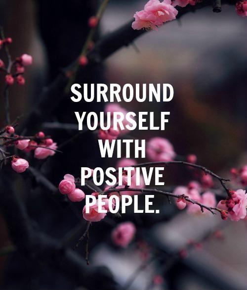 Surround yourself with positive people Picture Quote #1