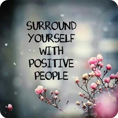 Surround yourself with positive people Picture Quote #2