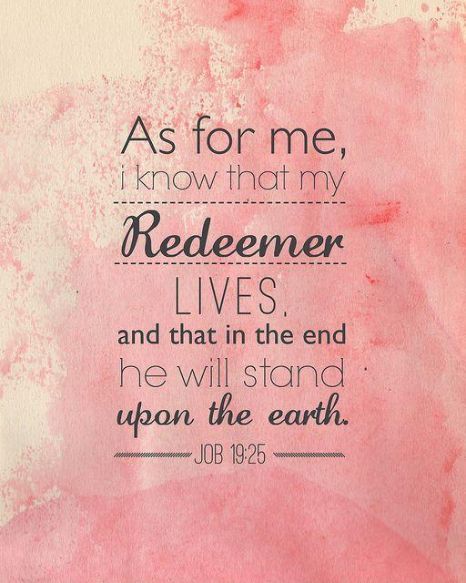 As for me, I know that my redeemer lives, and that in the end he will stand on the earth Picture Quote #1