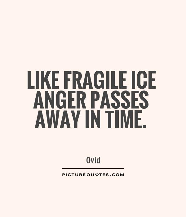 Like fragile ice anger passes away in time Picture Quote #1