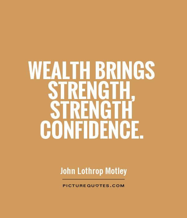 Wealth brings strength, strength confidence Picture Quote #1