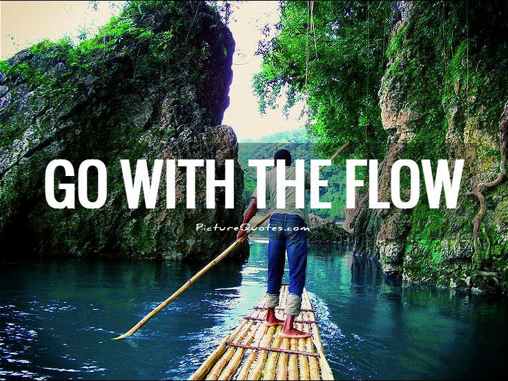 Go with the flow Picture Quote #1