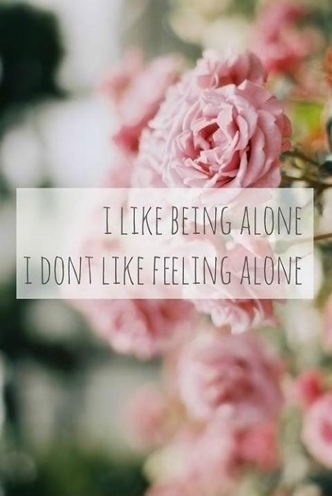 I like being alone. i don't like feeling alone Picture Quote #1