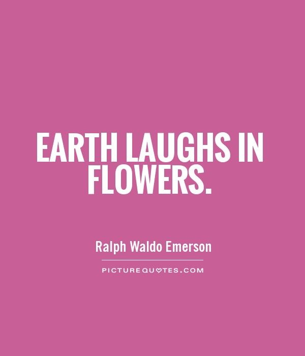 Earth laughs in flowers Picture Quote #1