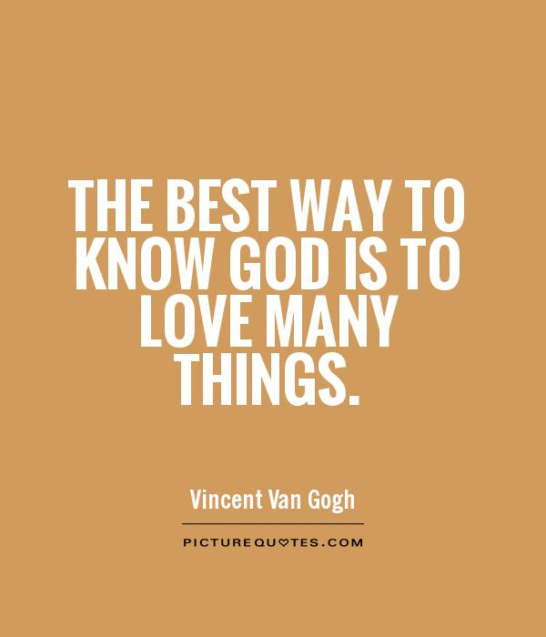 The best way to know God is to love many things Picture Quote #1