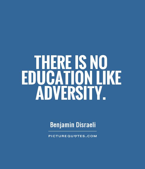 There is no education like adversity Picture Quote #1