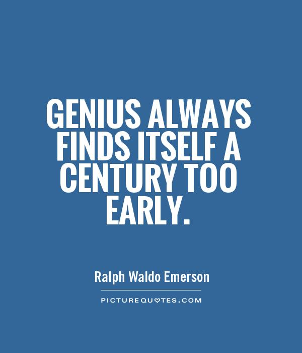 Genius always finds itself a century too early Picture Quote #1