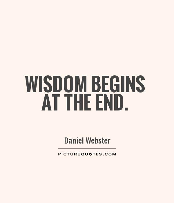 Wisdom begins at the end Picture Quote #1