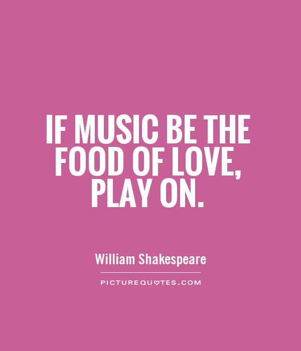 Love Quotes Music Quotes William Shakespeare Quotes Food Quotes Music ...