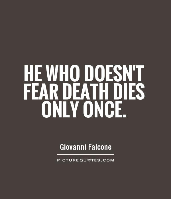 He who doesn't fear death dies only once Picture Quote #1