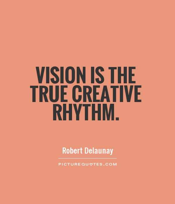 Vision is the true creative rhythm Picture Quote #1