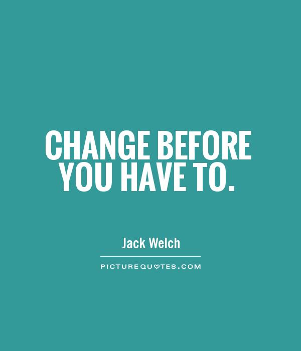 Change before you have to Picture Quote #1