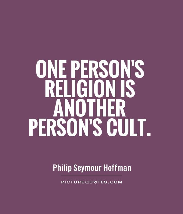 One person's religion is another person's cult Picture Quote #1
