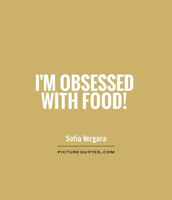 I'm obsessed with food! Picture Quote #1