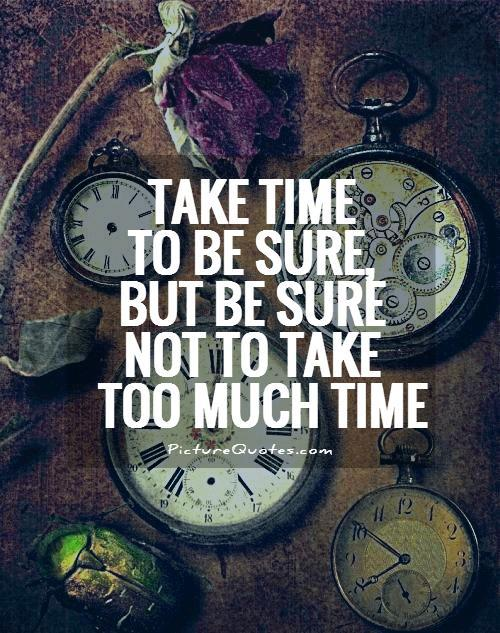 Take time to be sure, but be sure not to take too much time Picture Quote #1