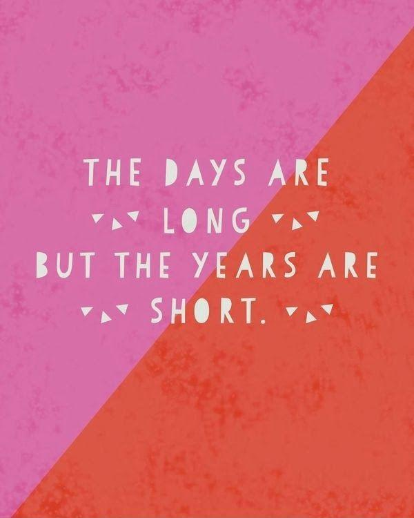 The days are long but the years are short Picture Quote #1