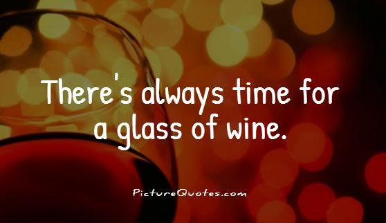 There's always time for a glass of wine Picture Quote #1
