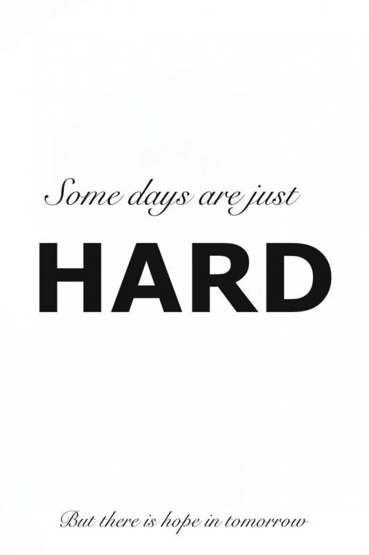 Some days are just hard. But there is hope in tomorrow Picture Quote #1
