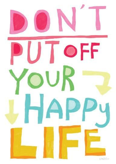 Don't put off your happy life Picture Quote #1