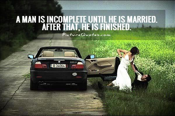 A man is incomplete until he is married. After that, he is finished Picture Quote #1