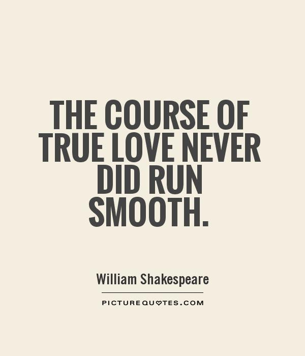 The course of true love never did run smooth Picture Quote #1