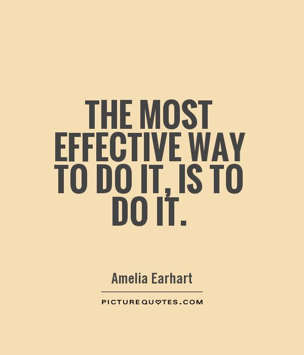 The most effective way to do it, is to do it Picture Quote #1