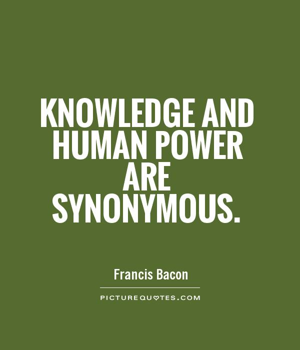 Knowledge and human power are synonymous Picture Quote #1
