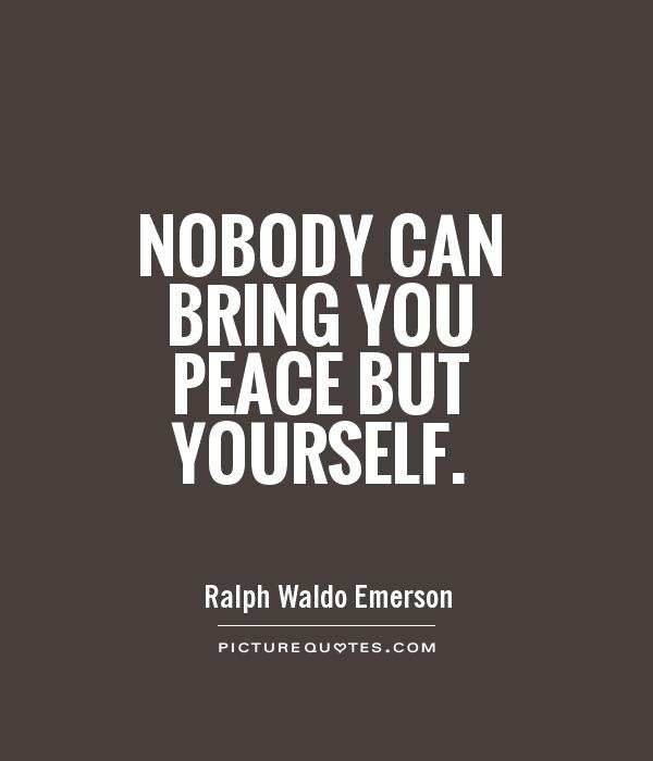 Nobody can bring you peace but yourself Picture Quote #1