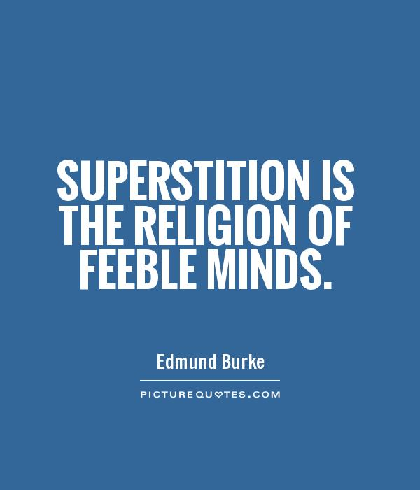Superstition is the religion of feeble minds Picture Quote #1