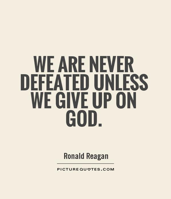 We are never defeated unless we give up on God Picture Quote #1