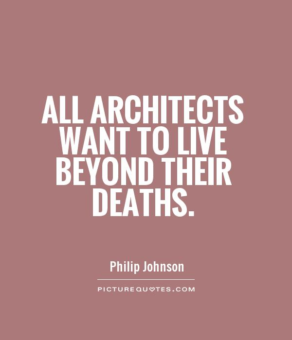 All Architects Want To Live Beyond Their Deaths Picture Quote 1