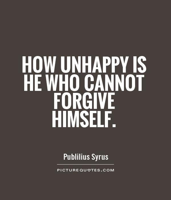 How unhappy is he who cannot forgive himself Picture Quote #1