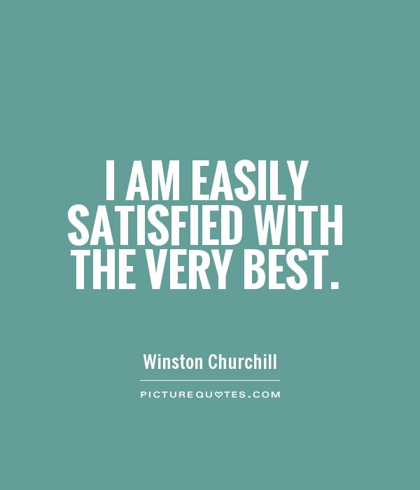 Very Great Quotes: I Am Easily Satisfied With The Very Best