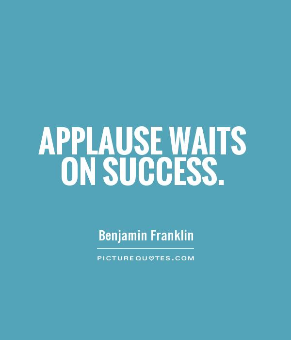 Applause waits on success Picture Quote #1