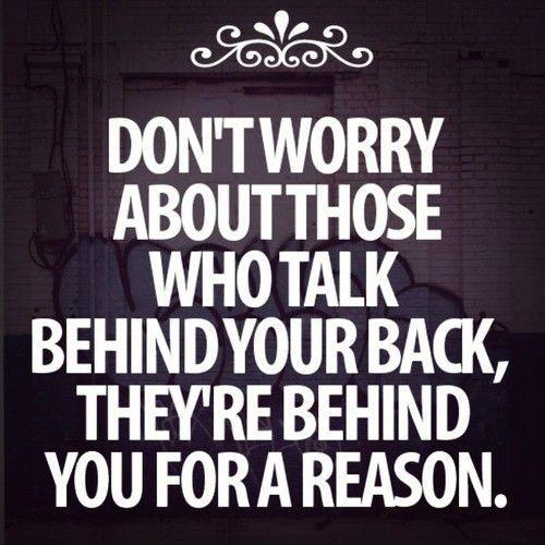Don't worry about those who talk behind your back, they're behind for a reason Picture Quote #1