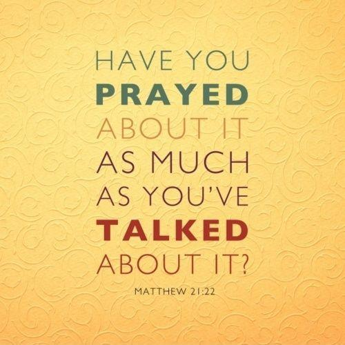 Have you prayed about it as much as you've talked about it Picture Quote #1