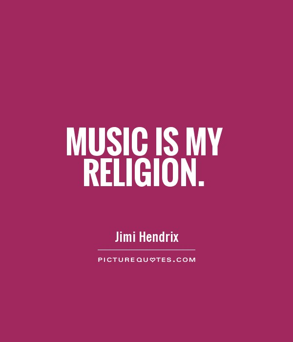 Music is my religion Picture Quote #1