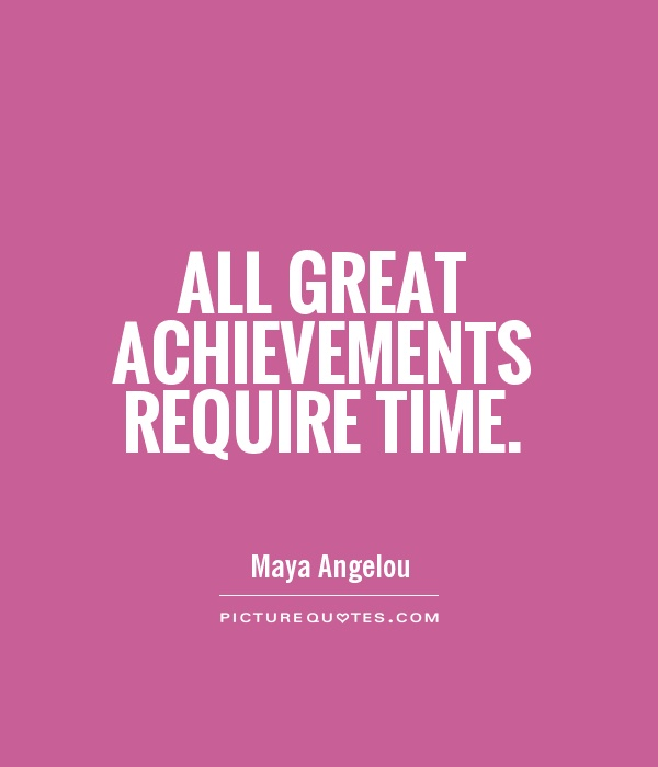 All great achievements require time Picture Quote #1