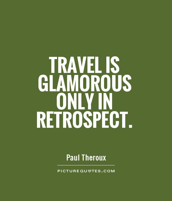 Travel is glamorous only in retrospect Picture Quote #1