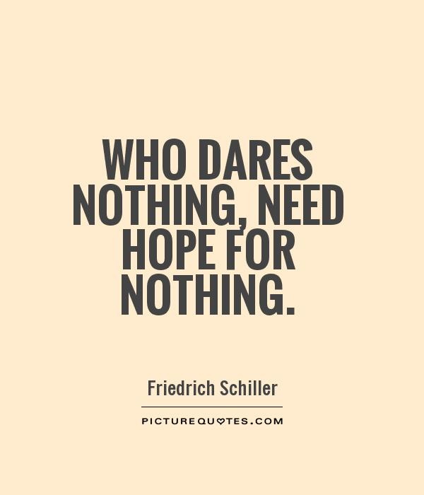 Dare Quotes Gorgeous Who Dares Nothing Need Hope For Nothing  Picture Quotes