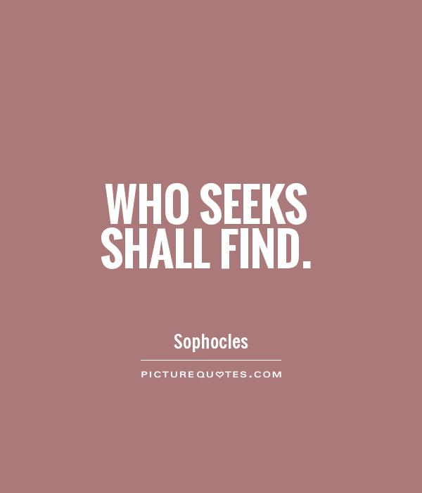 Who seeks shall find Picture Quote #1