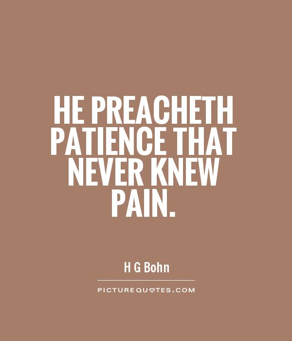 He preacheth patience that never knew pain Picture Quote #1