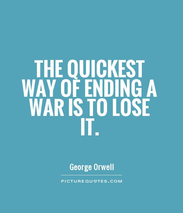 The quickest way of ending a war is to lose it Picture Quote #1