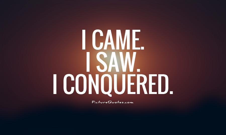 I came. I saw. I conquered | Picture Quotes